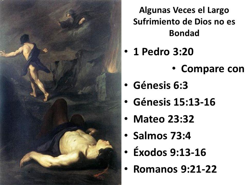 Algunas Veces el Largo Sufrimiento de Dios no es Bondad 1 Pedro 3:20 Compare con Génesis 6:3 Génesis 15:13-16 Mateo 23:32 Salmos 73:4 Éxodos 9:13-16 R