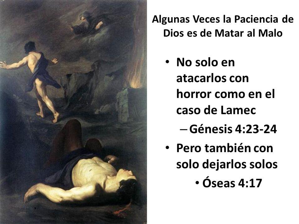 Algunas Veces la Paciencia de Dios es de Matar al Malo No solo en atacarlos con horror como en el caso de Lamec – Génesis 4:23-24 Pero también con sol
