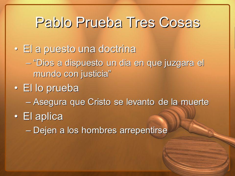 Pablo Prueba Tres Cosas El a puesto una doctrina –Dios a dispuesto un dia en que juzgara el mundo con justicia El lo prueba –Asegura que Cristo se lev