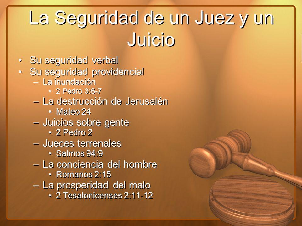 La Seguridad de un Juez y un Juicio Su seguridad verbal Su seguridad providencial –La inundación 2 Pedro 3:6-7 –La destrucción de Jerusalén Mateo 24 –
