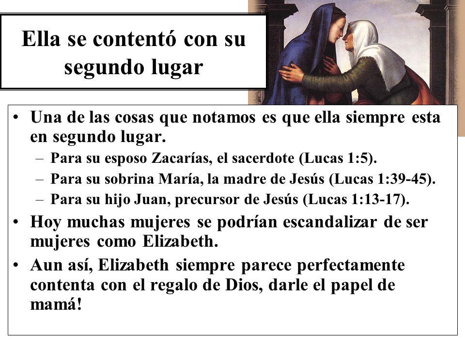 Ella se contentó con su segundo lugar Una de las cosas que notamos es que ella siempre esta en segundo lugar. –Para su esposo Zacarías, el sacerdote (