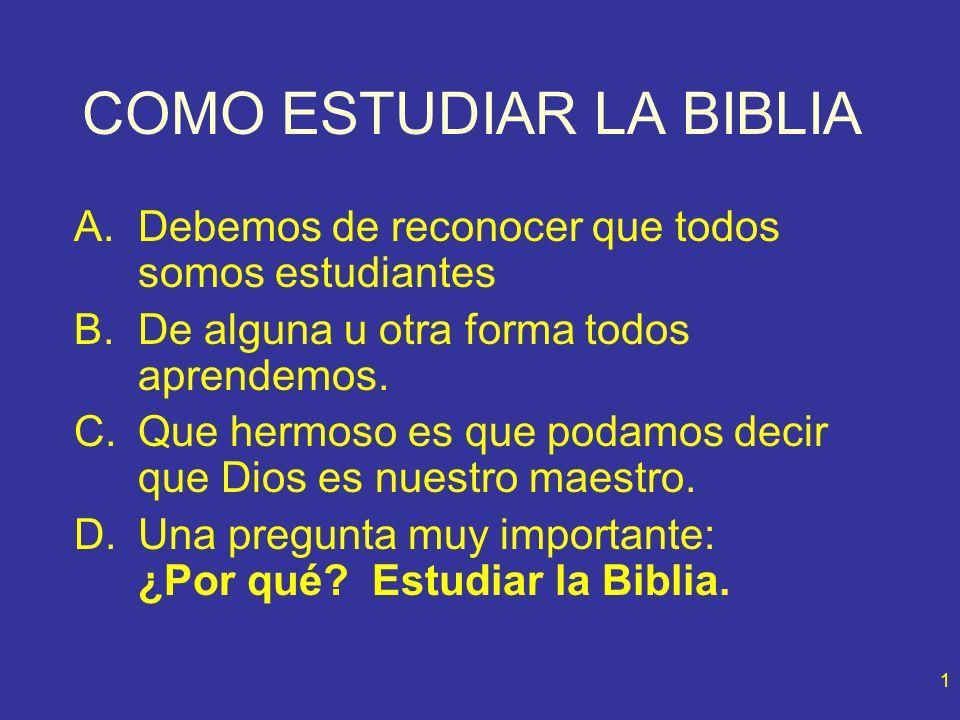 1 COMO ESTUDIAR LA BIBLIA A.Debemos de reconocer que todos somos estudiantes B.De alguna u otra forma todos aprendemos. C.Que hermoso es que podamos d