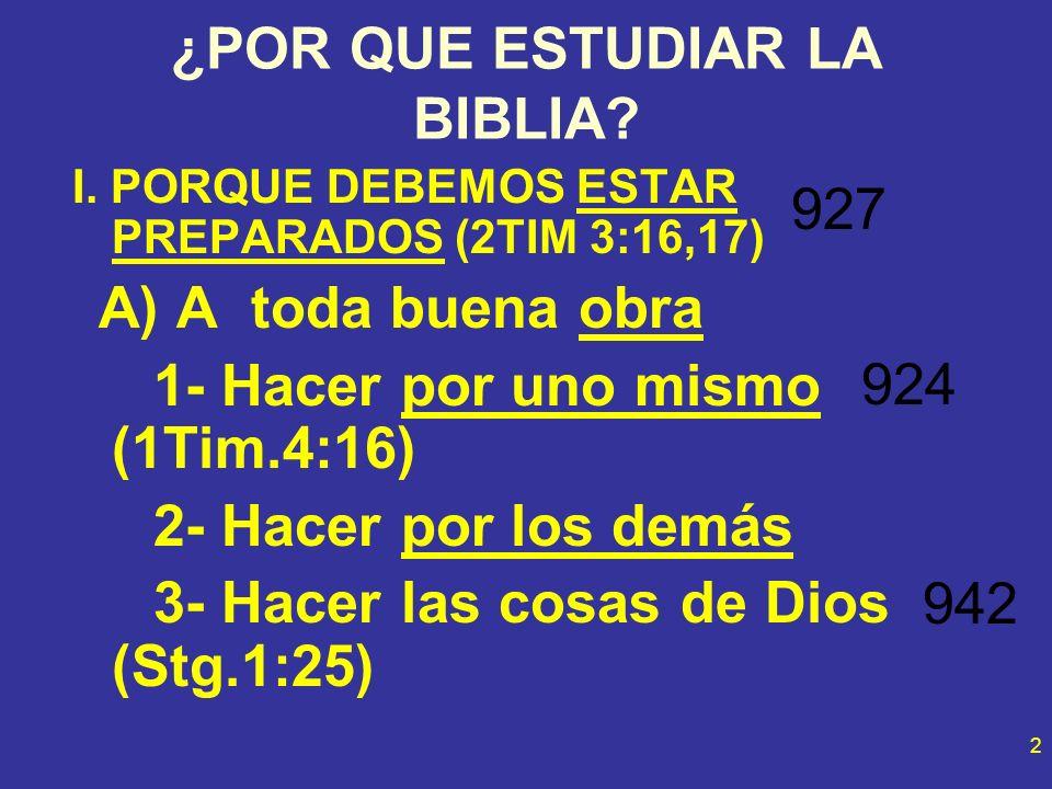 2 ¿POR QUE ESTUDIAR LA BIBLIA? I. PORQUE DEBEMOS ESTAR PREPARADOS (2TIM 3:16,17) A) A toda buena obra 1- Hacer por uno mismo (1Tim.4:16) 2- Hacer por