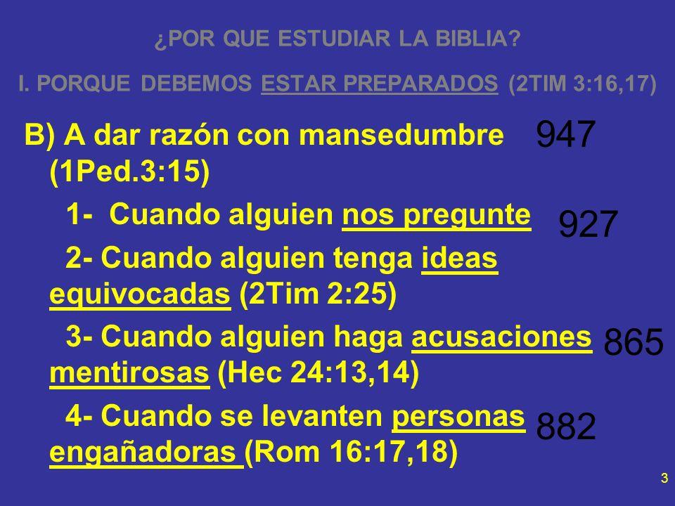3 ¿POR QUE ESTUDIAR LA BIBLIA? I. PORQUE DEBEMOS ESTAR PREPARADOS (2TIM 3:16,17) B) A dar razón con mansedumbre (1Ped.3:15) 1- Cuando alguien nos preg