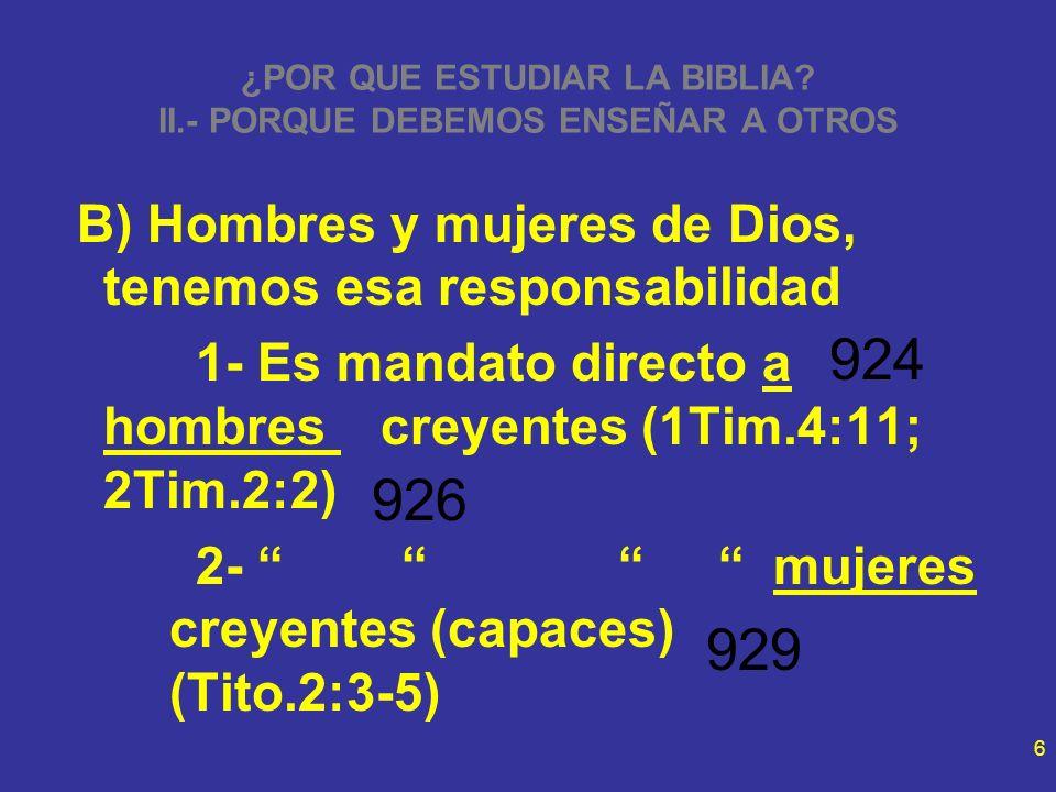 6 ¿POR QUE ESTUDIAR LA BIBLIA? II.- PORQUE DEBEMOS ENSEÑAR A OTROS B) Hombres y mujeres de Dios, tenemos esa responsabilidad 1- Es mandato directo a h