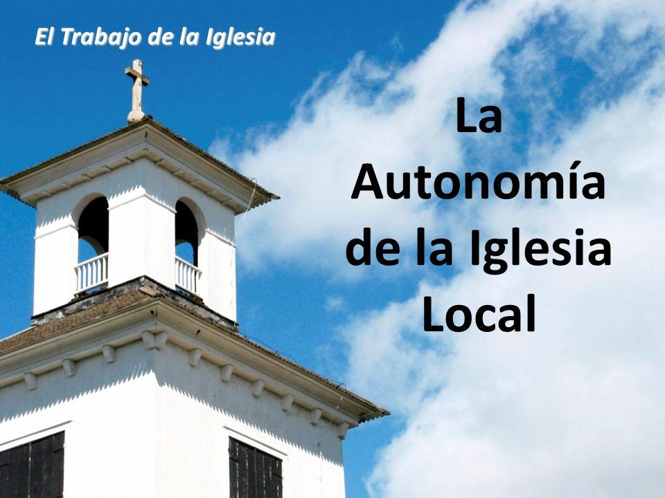 La Autonomía de la Iglesia Local El Trabajo de la Iglesia