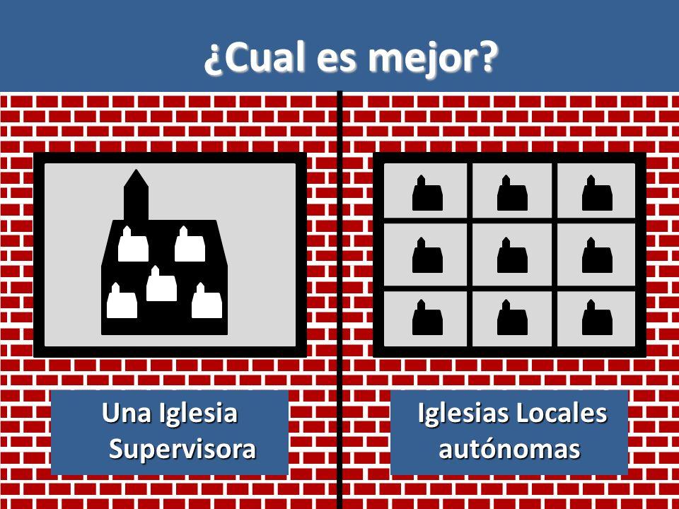 Una Iglesia Supervisora Iglesias Locales autónomas ¿Cual es mejor?