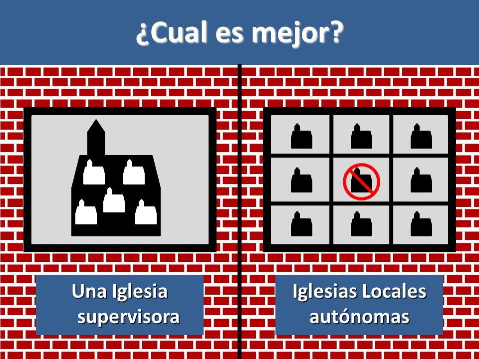 ¿Cual es mejor? Una Iglesia supervisora Iglesias Locales autónomas
