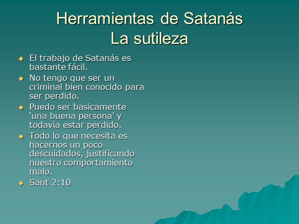 Herramientas de Satanás La sutileza El trabajo de Satanás es bastante fácil. El trabajo de Satanás es bastante fácil. No tengo que ser un criminal bie
