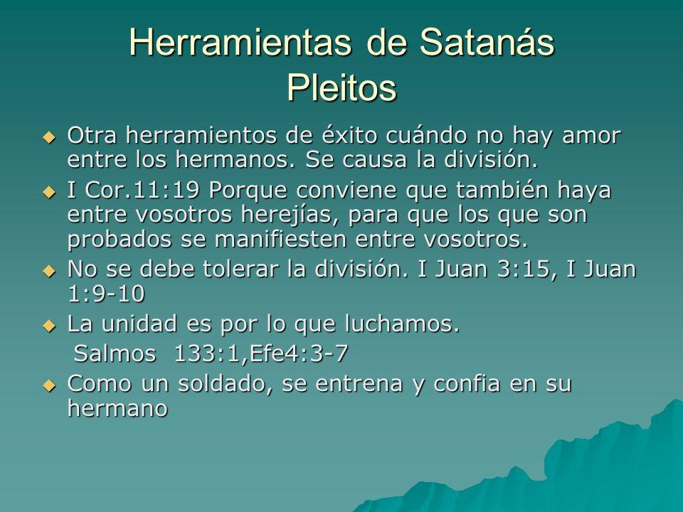Herramientas de Satanás Pleitos Otra herramientos de éxito cuándo no hay amor entre los hermanos. Se causa la división. Otra herramientos de éxito cuá