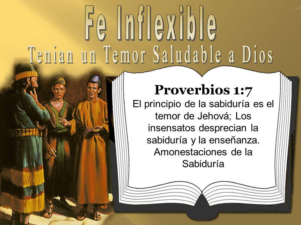Proverbios 1:7 El principio de la sabiduría es el temor de Jehová; Los insensatos desprecian la sabiduría y la enseñanza.