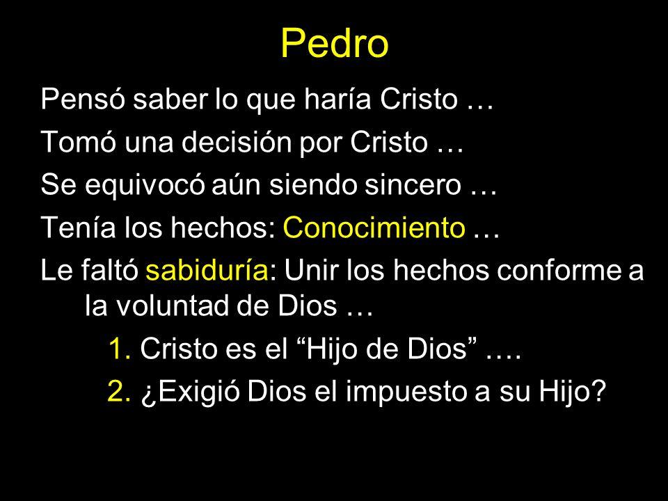 Pedro Pensó saber lo que haría Cristo … Tomó una decisión por Cristo … Se equivocó aún siendo sincero … Tenía los hechos: Conocimiento … Le faltó sabi
