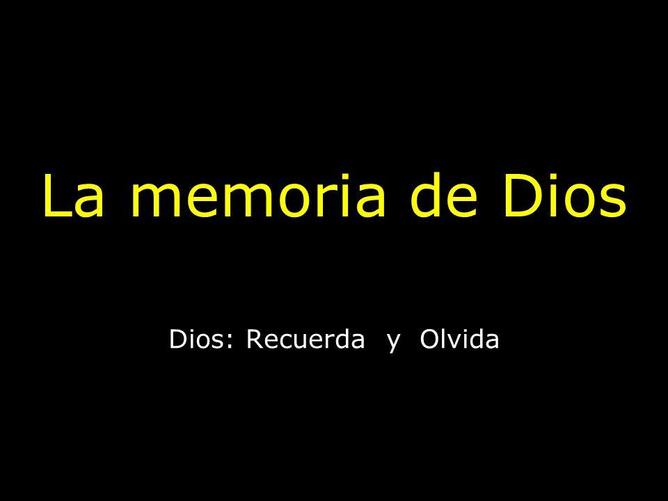 La memoria de Dios Dios: Recuerda y Olvida