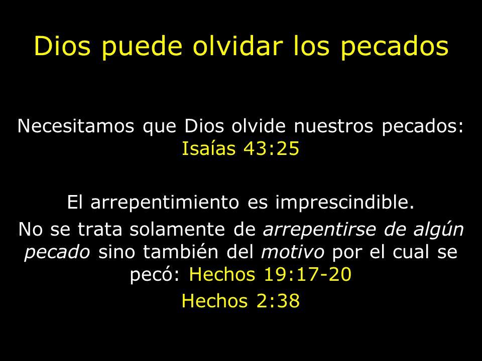 Dios puede olvidar los pecados Necesitamos que Dios olvide nuestros pecados: Isaías 43:25 El arrepentimiento es imprescindible. No se trata solamente