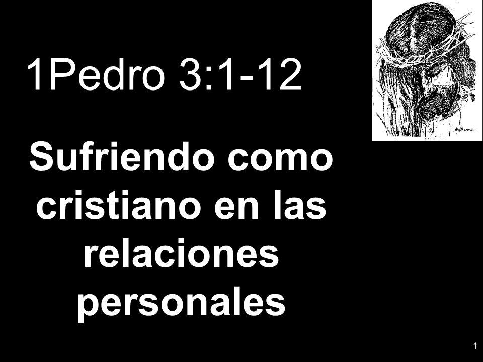 1 1Pedro 3:1-12 Sufriendo como cristiano en las relaciones personales