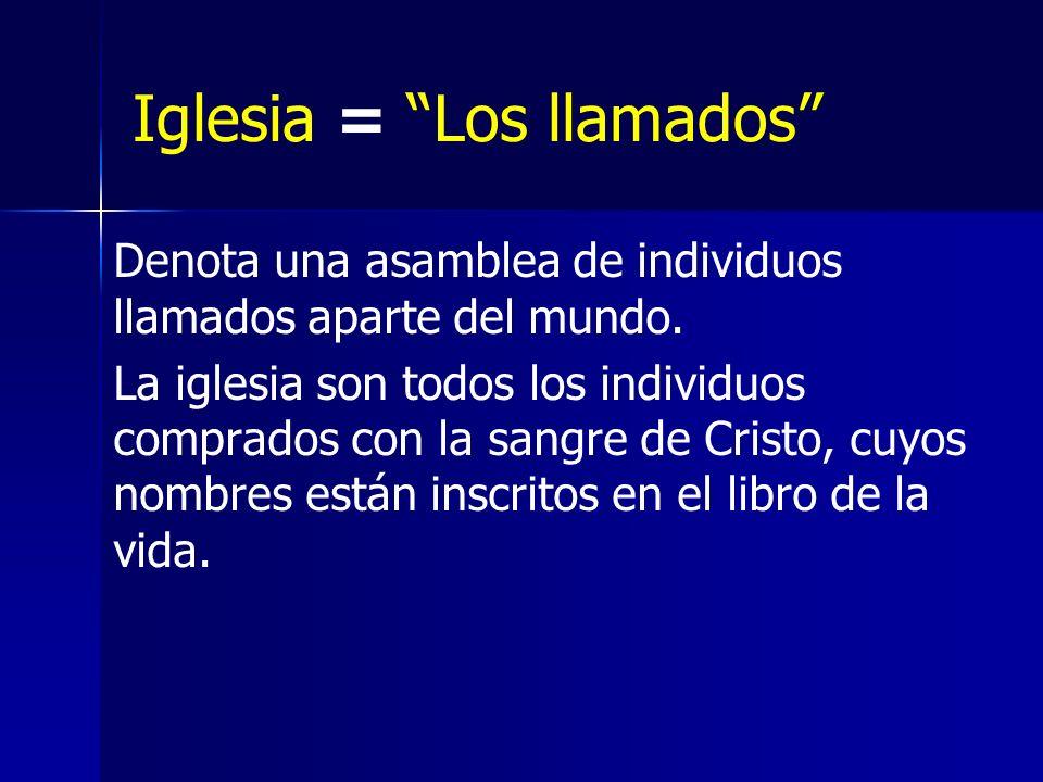 Iglesia = Los llamados Denota una asamblea de individuos llamados aparte del mundo.