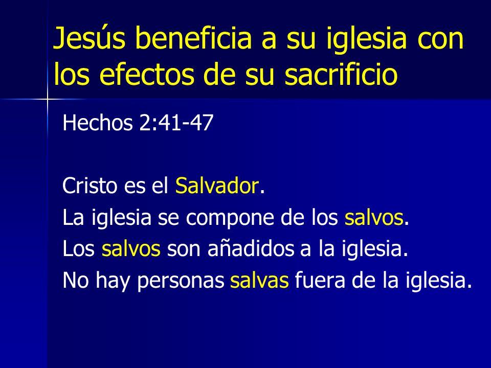 Jesús beneficia a su iglesia con los efectos de su sacrificio Hechos 2:41-47 Cristo es el Salvador.