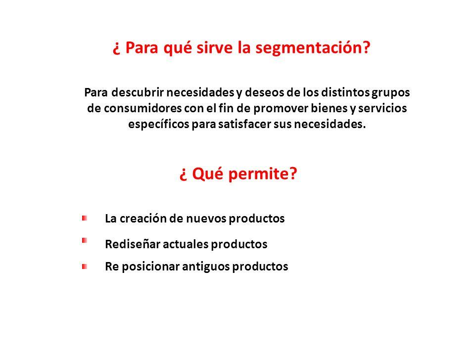 ¿ Para qué sirve la segmentación? Para descubrir necesidades y deseos de los distintos grupos de consumidores con el fin de promover bienes y servicio