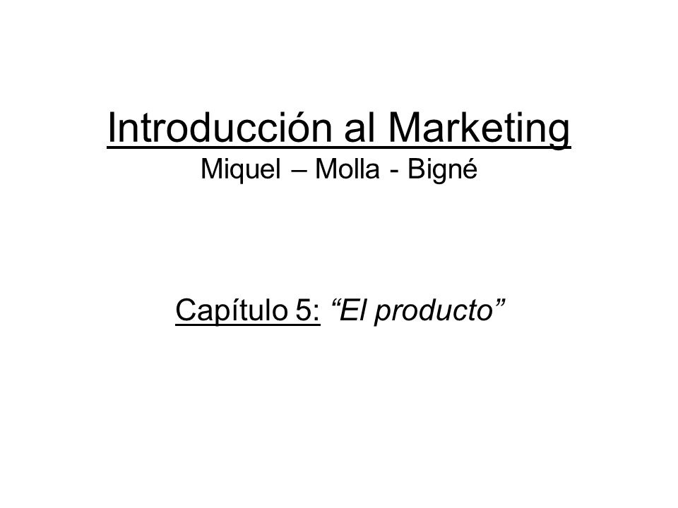 Introducción al Marketing Miquel – Molla - Bigné Capítulo 5: El producto