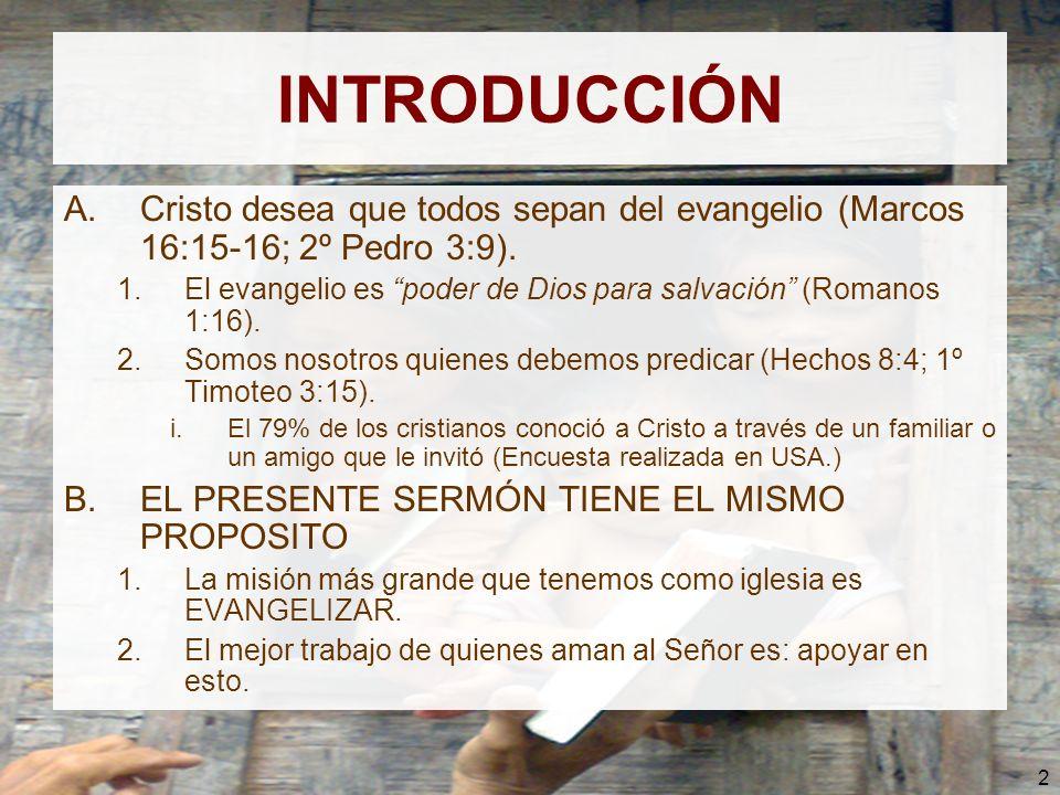 2 INTRODUCCIÓN A.Cristo desea que todos sepan del evangelio (Marcos 16:15-16; 2º Pedro 3:9). 1.El evangelio es poder de Dios para salvación (Romanos 1