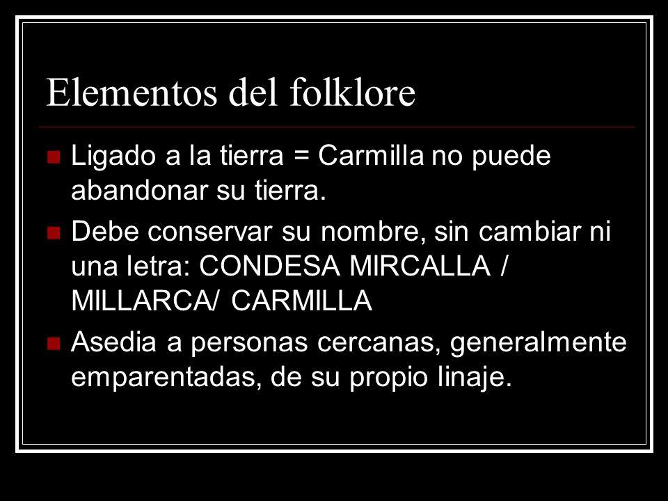 Elementos del folklore Ligado a la tierra = Carmilla no puede abandonar su tierra. Debe conservar su nombre, sin cambiar ni una letra: CONDESA MIRCALL