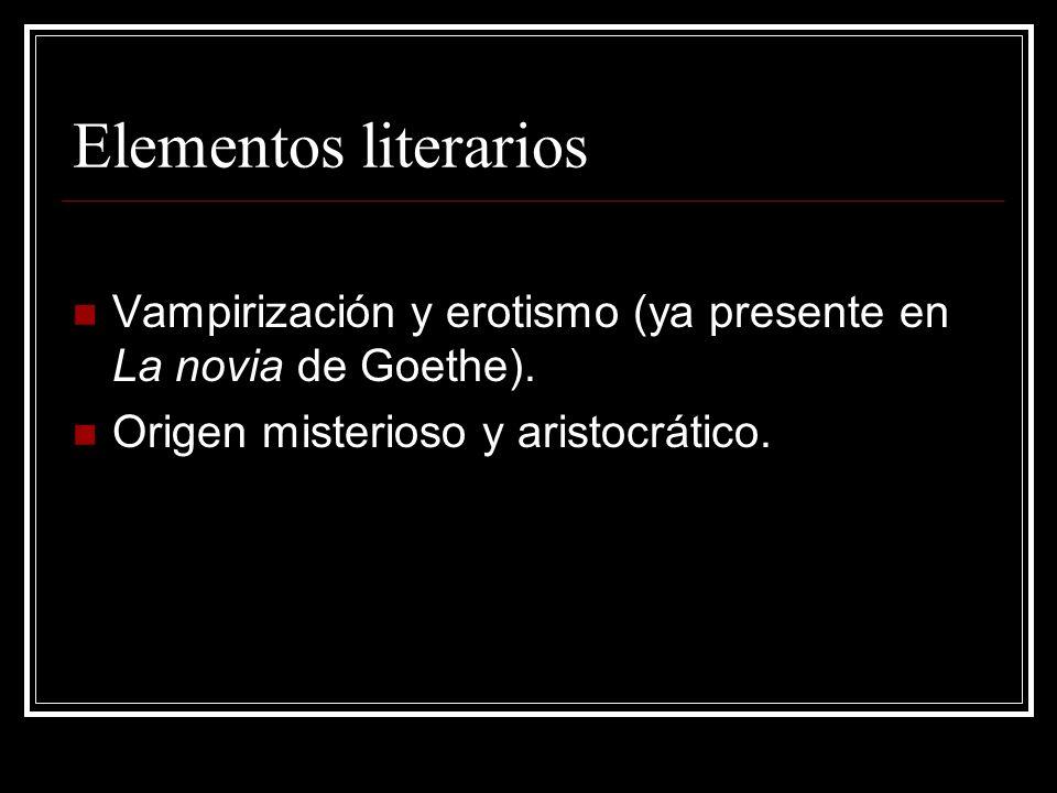 Elementos literarios Vampirización y erotismo (ya presente en La novia de Goethe). Origen misterioso y aristocrático.