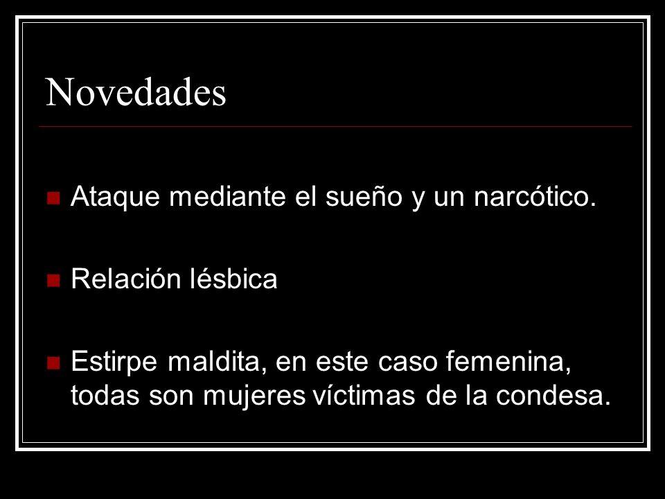 Novedades Ataque mediante el sueño y un narcótico. Relación lésbica Estirpe maldita, en este caso femenina, todas son mujeres víctimas de la condesa.