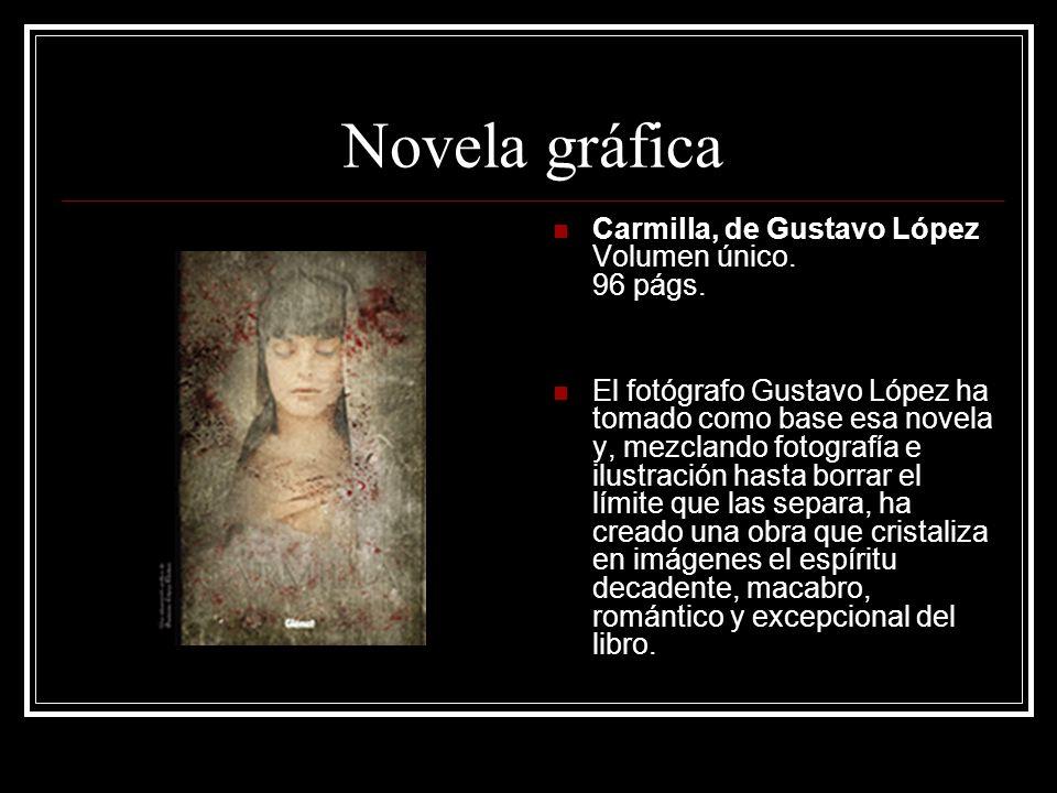 Novela gráfica Carmilla, de Gustavo López Volumen único. 96 págs. El fotógrafo Gustavo López ha tomado como base esa novela y, mezclando fotografía e