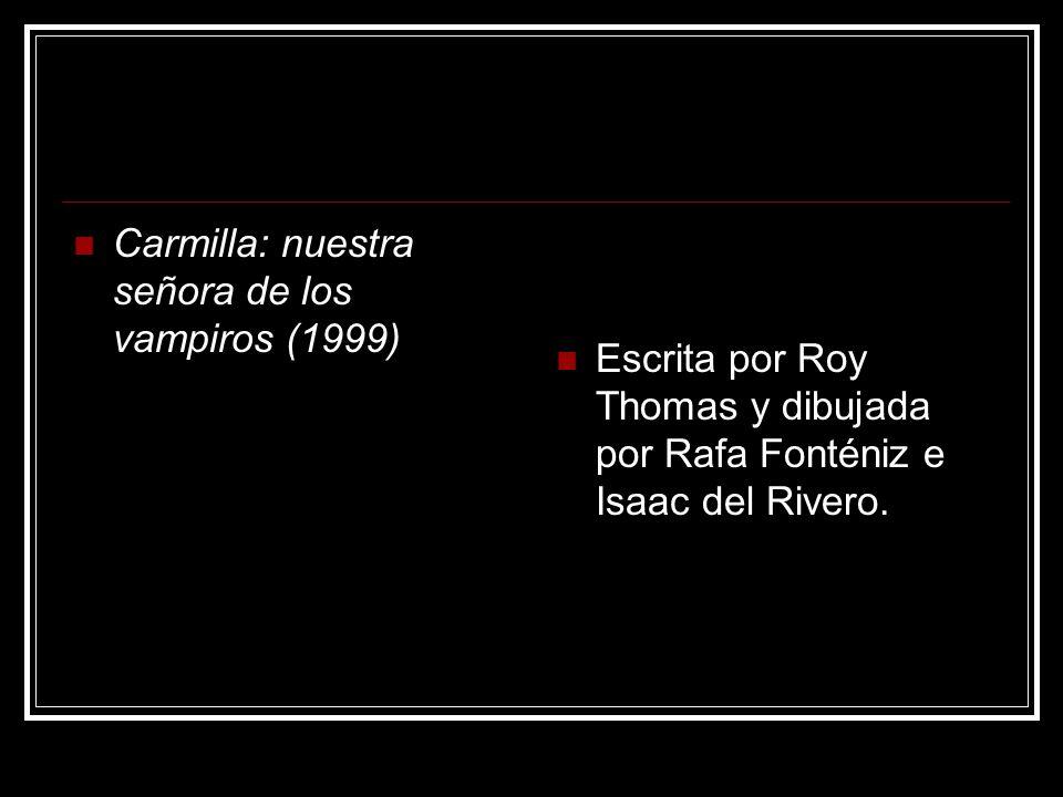 Carmilla: nuestra señora de los vampiros (1999) Escrita por Roy Thomas y dibujada por Rafa Fonténiz e Isaac del Rivero.