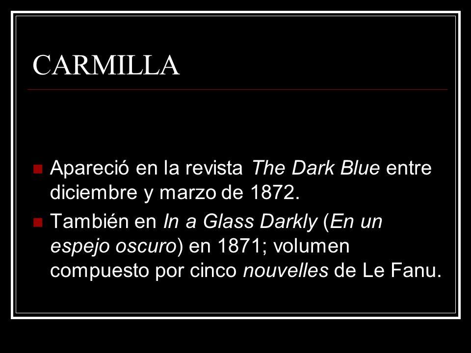 CARMILLA Apareció en la revista The Dark Blue entre diciembre y marzo de 1872. También en In a Glass Darkly (En un espejo oscuro) en 1871; volumen com