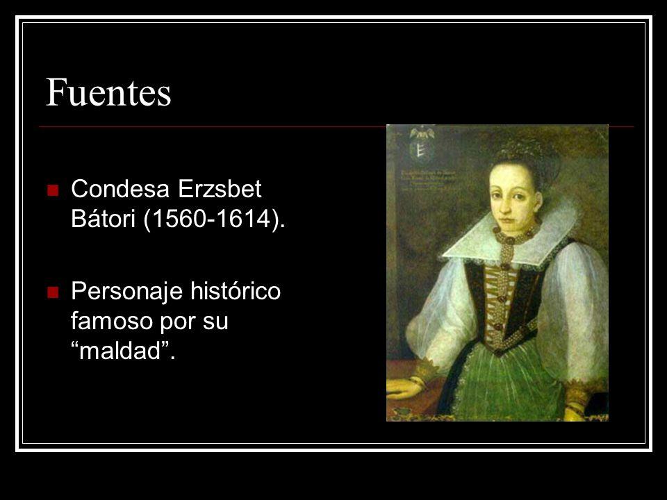 Fuentes Condesa Erzsbet Bátori (1560-1614). Personaje histórico famoso por su maldad.
