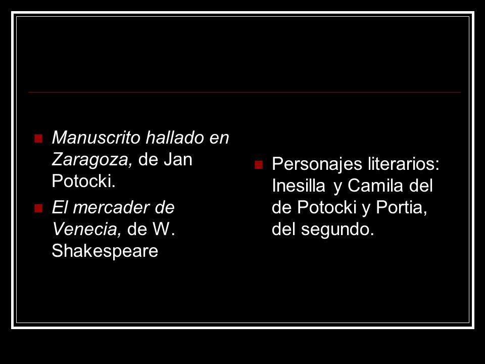 Manuscrito hallado en Zaragoza, de Jan Potocki. El mercader de Venecia, de W. Shakespeare Personajes literarios: Inesilla y Camila del de Potocki y Po