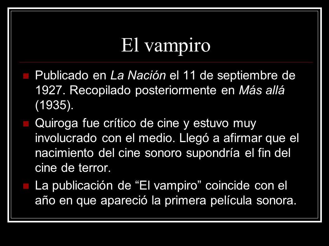 El vampiro Publicado en La Nación el 11 de septiembre de 1927. Recopilado posteriormente en Más allá (1935). Quiroga fue crítico de cine y estuvo muy