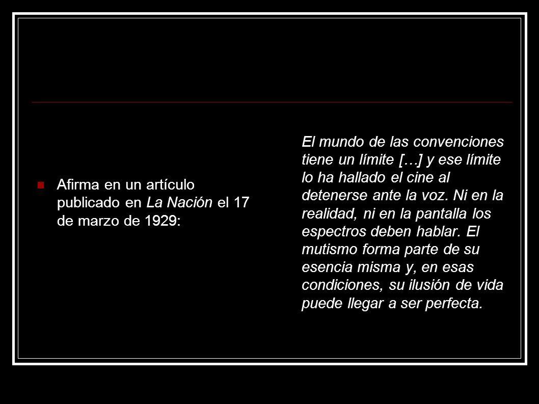 Afirma en un artículo publicado en La Nación el 17 de marzo de 1929: El mundo de las convenciones tiene un límite […] y ese límite lo ha hallado el ci