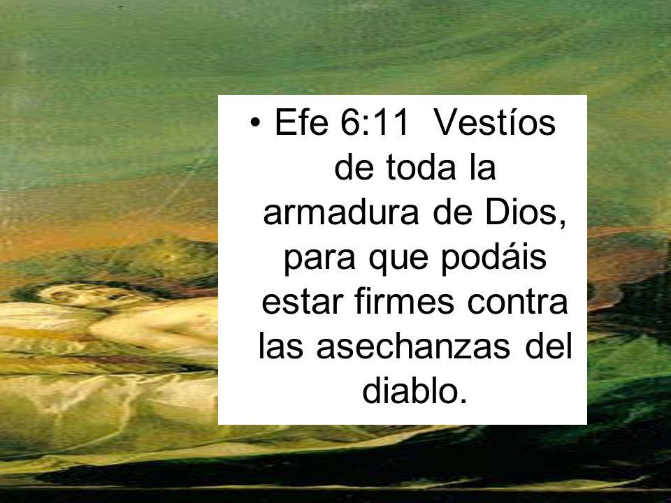 1 Efe 6:11 Vestíos de toda la armadura de Dios, para que podáis estar firmes contra las asechanzas del diablo.