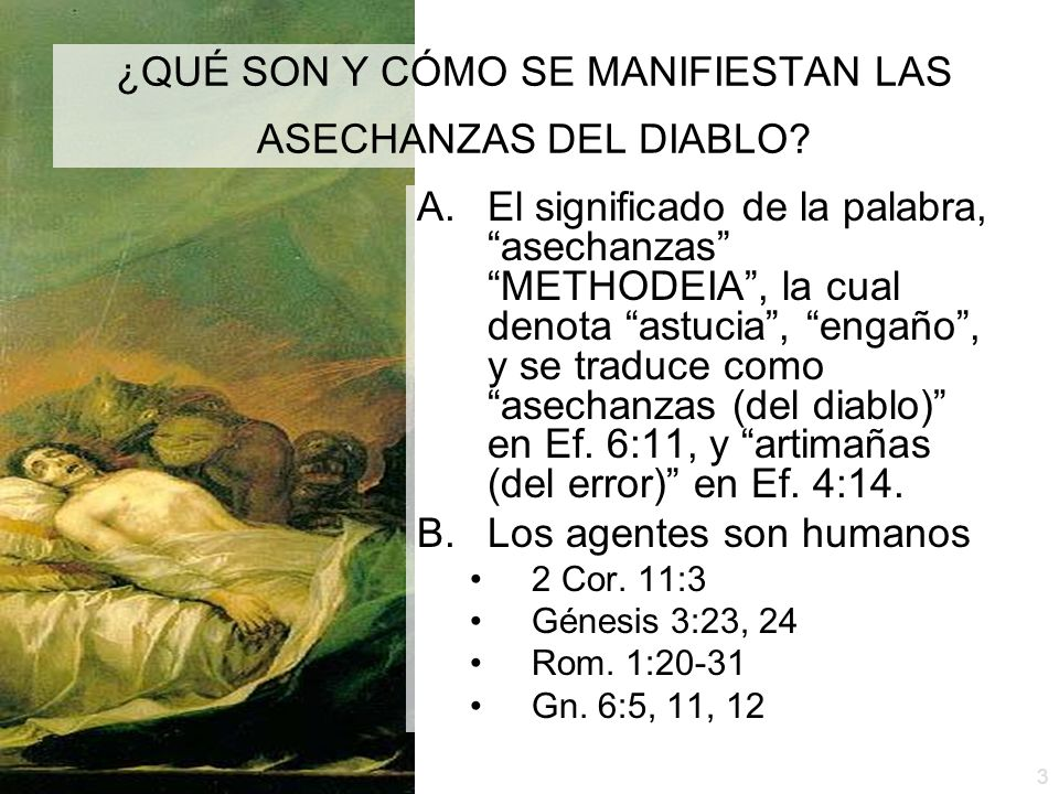 3 ¿QUÉ SON Y CÓMO SE MANIFIESTAN LAS ASECHANZAS DEL DIABLO? A.El significado de la palabra, asechanzas METHODEIA, la cual denota astucia, engaño, y se