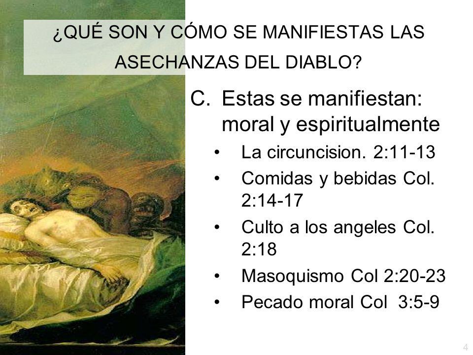 4 ¿QUÉ SON Y CÓMO SE MANIFIESTAS LAS ASECHANZAS DEL DIABLO? C.Estas se manifiestan: moral y espiritualmente La circuncision. 2:11-13 Comidas y bebidas