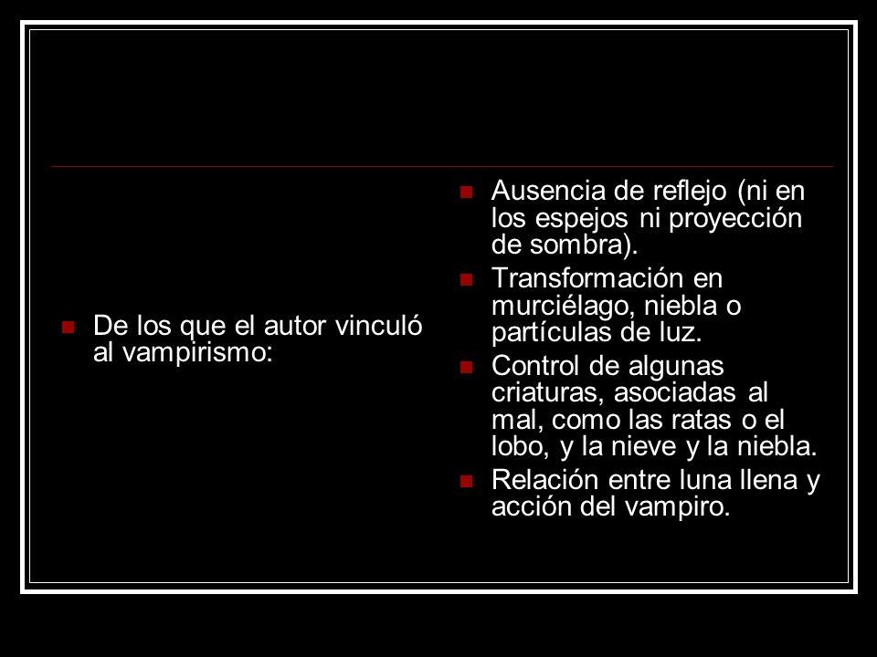 De los que el autor vinculó al vampirismo: Ausencia de reflejo (ni en los espejos ni proyección de sombra). Transformación en murciélago, niebla o par