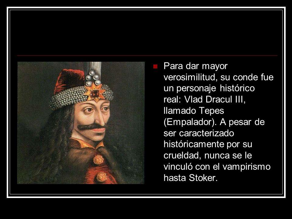 Para dar mayor verosimilitud, su conde fue un personaje histórico real: Vlad Dracul III, llamado Tepes (Empalador). A pesar de ser caracterizado histó