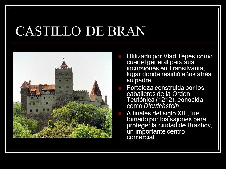 CASTILLO DE BRAN Utilizado por Vlad Tepes como cuartel general para sus incursiones en Transilvania, lugar donde residió años atrás su padre. Fortalez