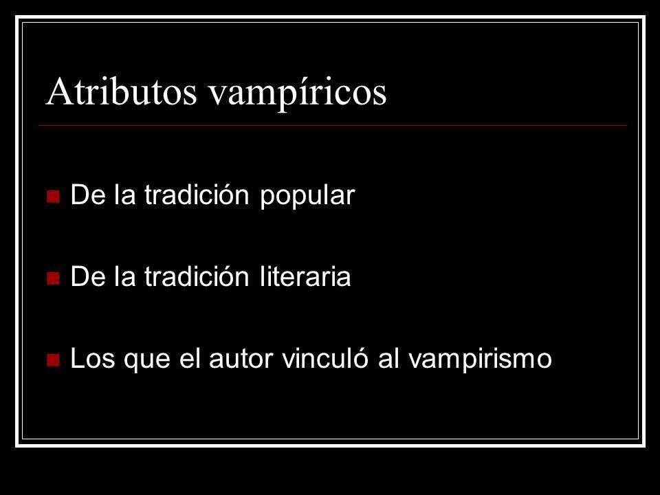 Atributos vampíricos De la tradición popular De la tradición literaria Los que el autor vinculó al vampirismo