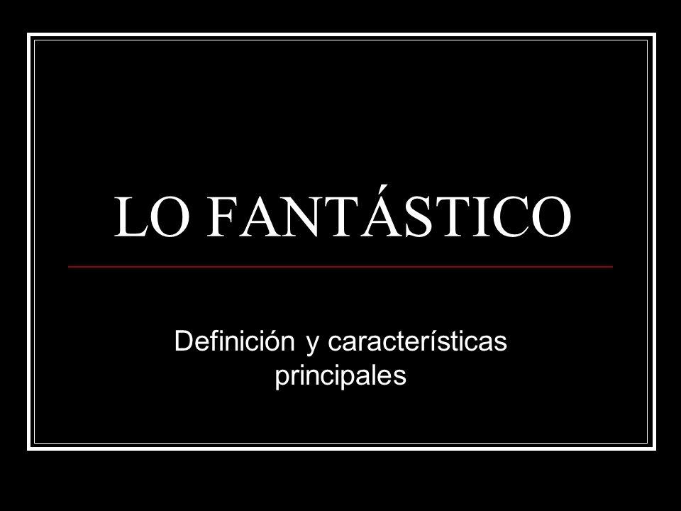 LO FANTÁSTICO Definición y características principales