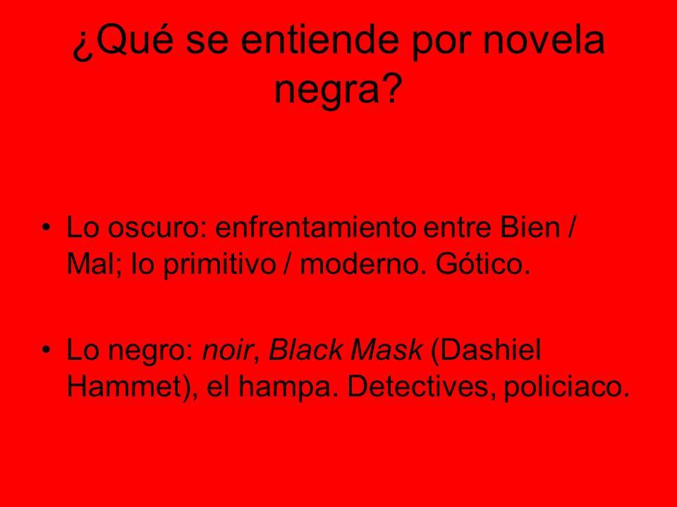 ¿Qué se entiende por novela negra? Lo oscuro: enfrentamiento entre Bien / Mal; lo primitivo / moderno. Gótico. Lo negro: noir, Black Mask (Dashiel Ham