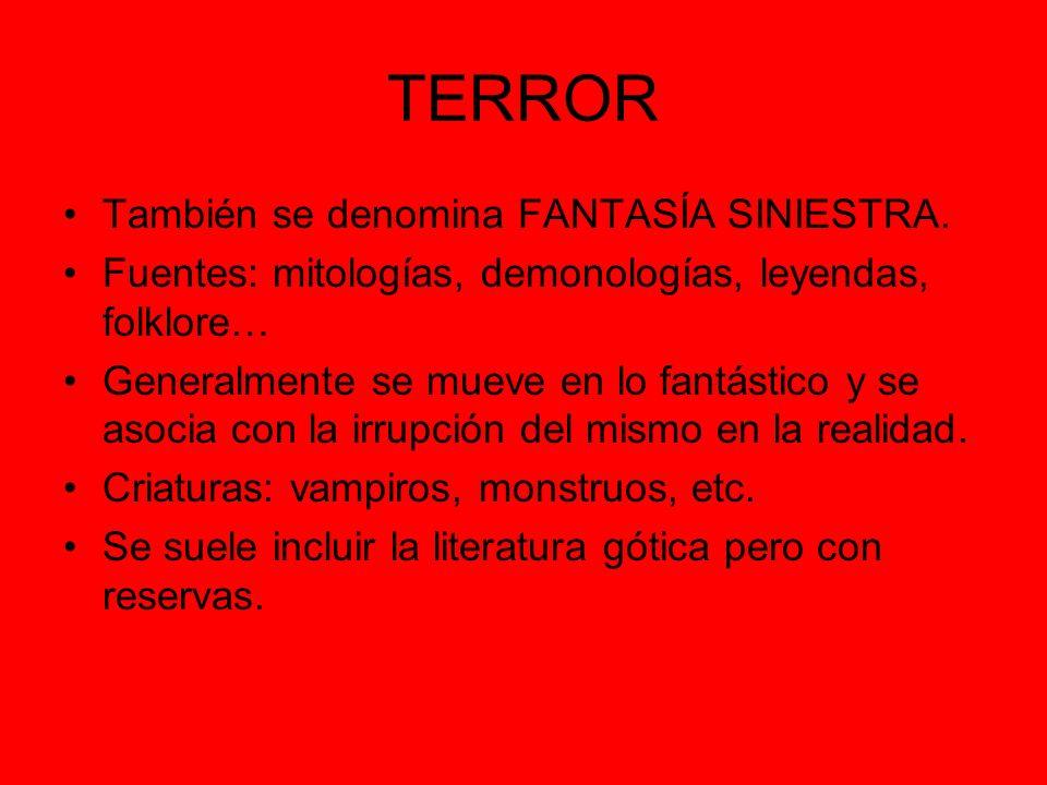 TERROR También se denomina FANTASÍA SINIESTRA. Fuentes: mitologías, demonologías, leyendas, folklore… Generalmente se mueve en lo fantástico y se asoc