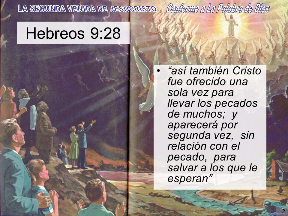 2 Hebreos 9:28 así también Cristo fue ofrecido una sola vez para llevar los pecados de muchos; y aparecerá por segunda vez, sin relación con el pecado