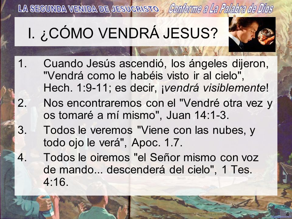 4 I. ¿CÓMO VENDRÁ JESUS? 1.Cuando Jesús ascendió, los ángeles dijeron,