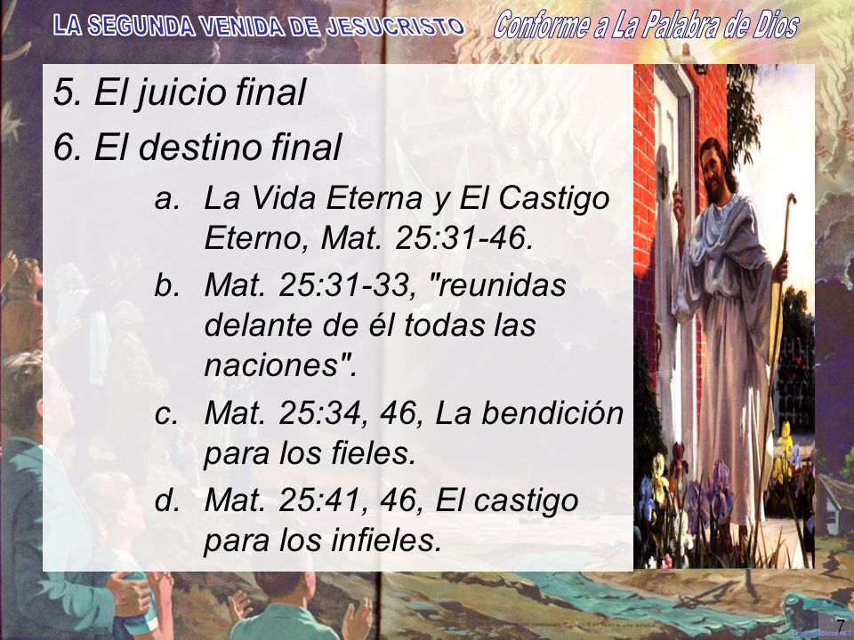 7 5. El juicio final 6. El destino final a.La Vida Eterna y El Castigo Eterno, Mat. 25:31-46. b.Mat. 25:31-33,