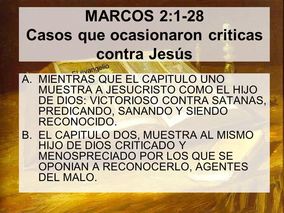 3 El evangelio de Marcos Capítulos 1 y 2 MARCOS 2:1-28 Casos que ocasionaron criticas contra Jesús A.MIENTRAS QUE EL CAPITULO UNO MUESTRA A JESUCRISTO