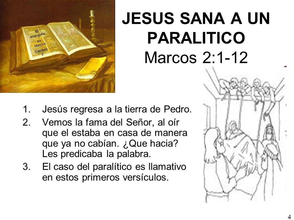 4 JESUS SANA A UN PARALITICO Marcos 2:1-12 1.Jesús regresa a la tierra de Pedro. 2.Vemos la fama del Señor, al oír que el estaba en casa de manera que
