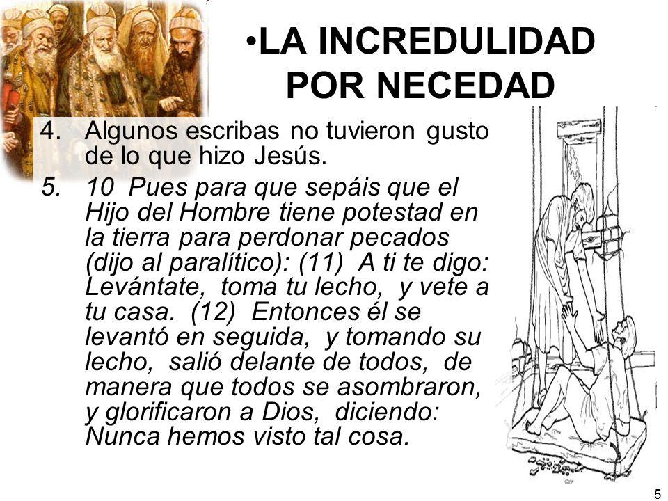 5 LA INCREDULIDAD POR NECEDAD 4.Algunos escribas no tuvieron gusto de lo que hizo Jesús. 5.10 Pues para que sepáis que el Hijo del Hombre tiene potest